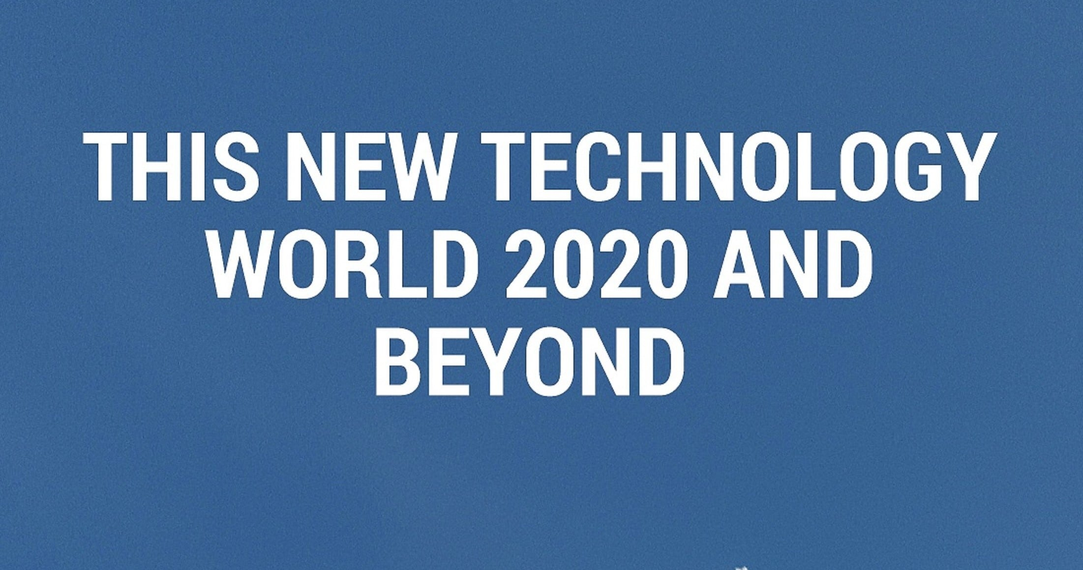 Errol van Engelen: This new technology world 2020 and beyond